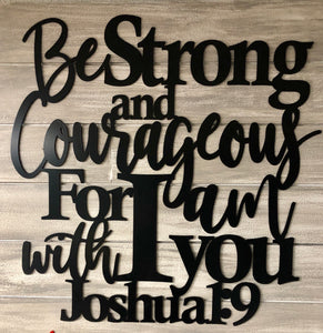Be Strong and Courageous - Joshua 1:9 Metal Cut out