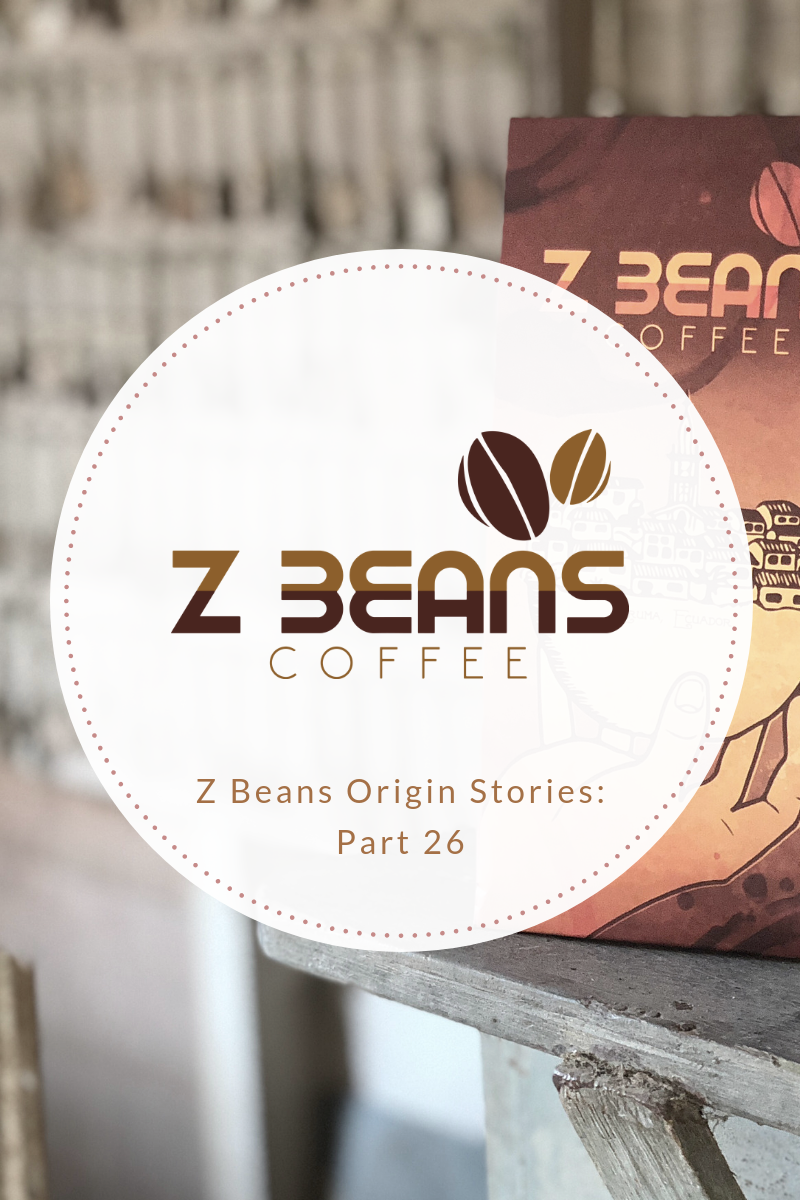 Z beans Ecuadorian coffee story part 26