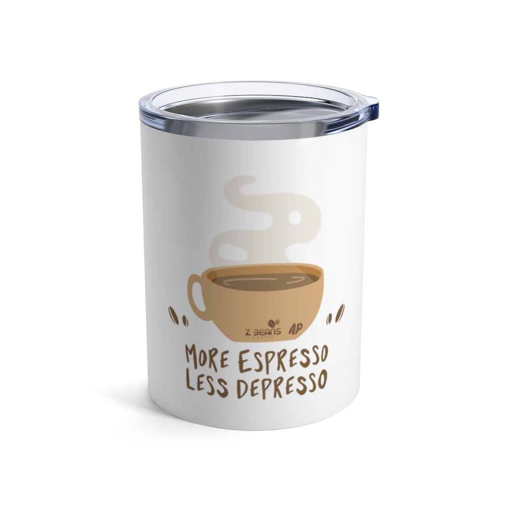 More Espresso Less Depresso - 10oz. Tumbler by Ashley Padilla