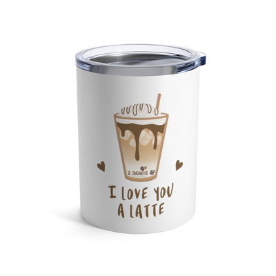 I Love You A Latte - 10oz. Tumbler by Ashley Padilla