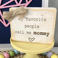 """My Favorite People Call Me Mommy"" Wood Shelf Sitter"