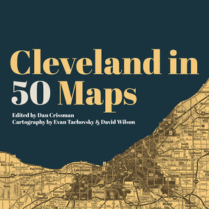 Mapping Cleveland, in 50 (or so) different ways