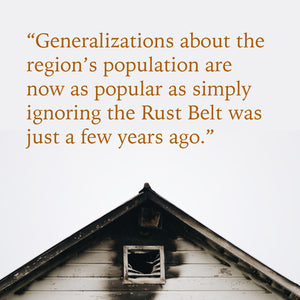 The Rust Belt can't be generalized or ignored
