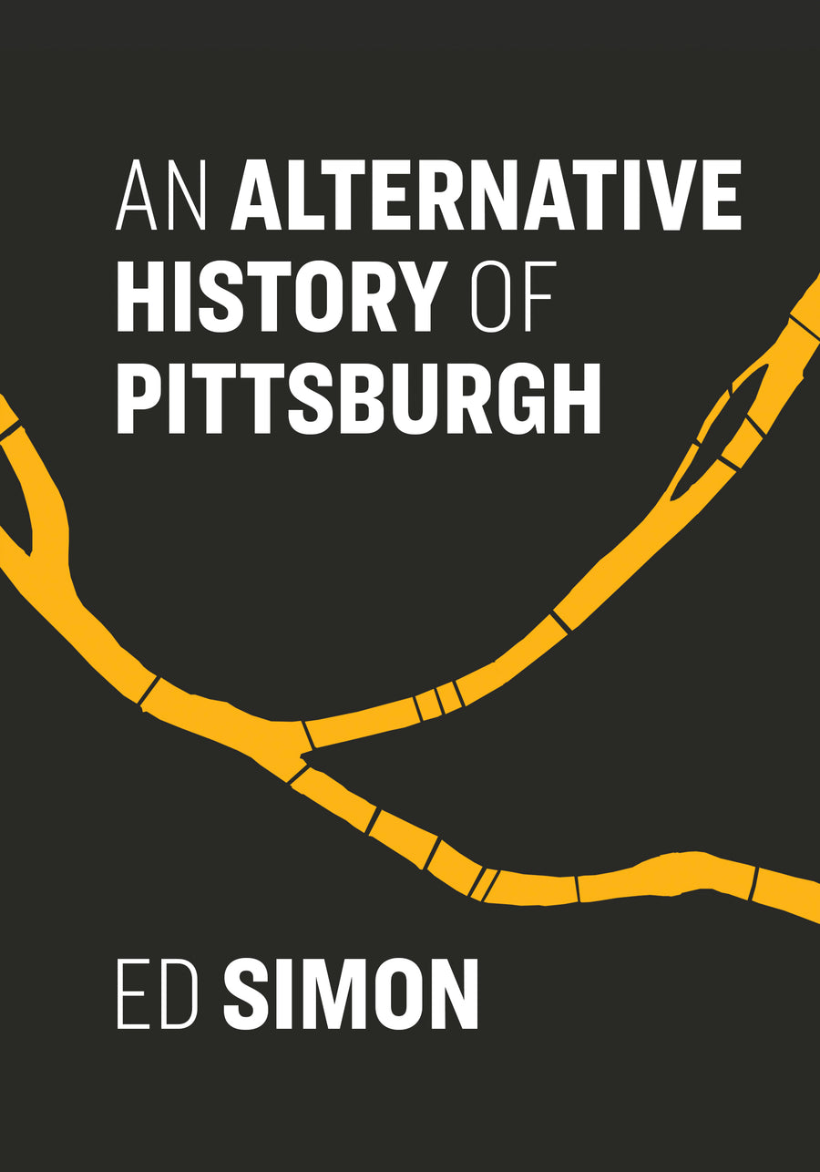 An Alternative History of Pittsburgh (pre-order)