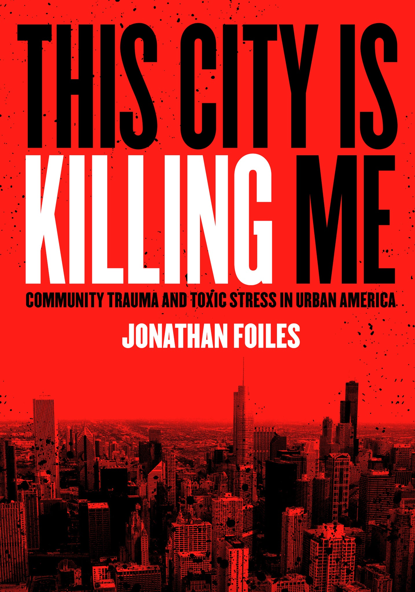 This City Is Killing Me: Community Trauma and Toxic Stress in Urban America (pre-order)