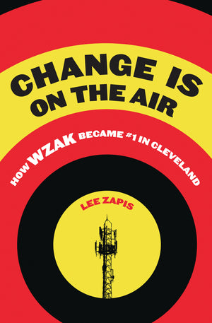Change Is On the Air: How WZAK Became #1 in Cleveland - Belt Publishing