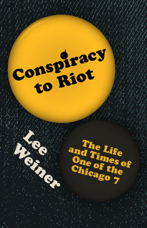 Conspiracy to Riot: The Life and Times of One of the Chicago 7 (pre-order)