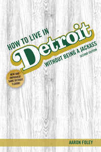 How to Live in Detroit Without Being a Jackass, Second Edition