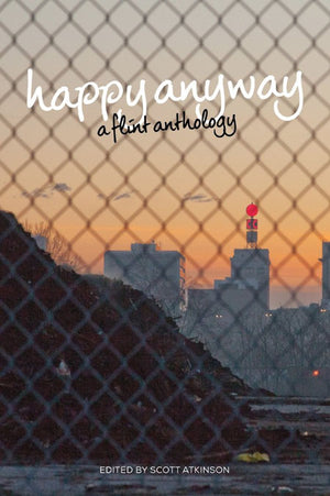 Happy Anyway: A Flint Anthology - Belt Publishing