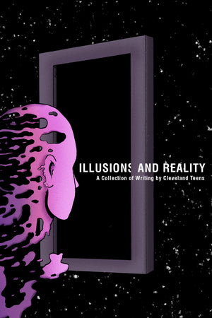 Illusions and Reality: A Collection of Writing by Cleveland Teens - Belt Publishing