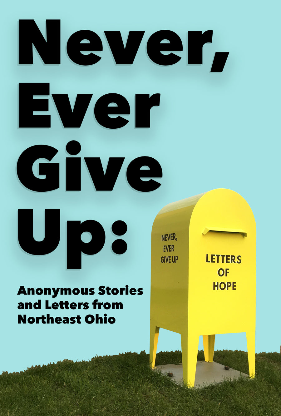 Never, Ever Give Up: Anonymous Stories and Letters from Northeast Ohio (pre-order)