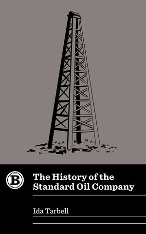 The History of the Standard Oil Company by Ida Tarbell