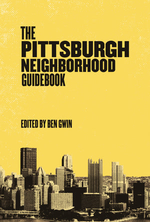 The Pittsburgh Neighborhood Guidebook (pre-order)