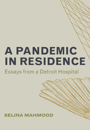 A Pandemic in Residence: Essays From a Detroit Hospital (pre-order)