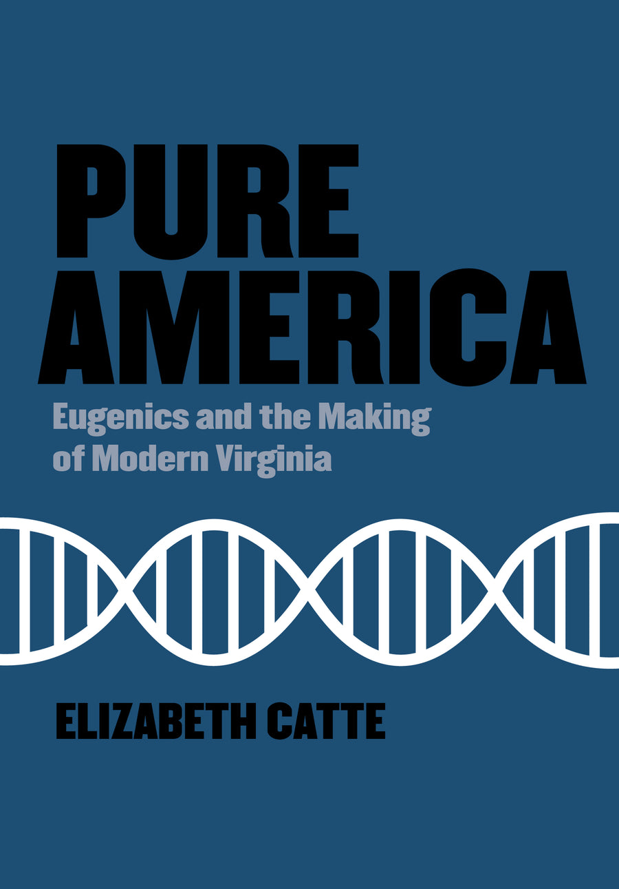 Pure America: Eugenics and the Making of Modern Virginia (pre-order)