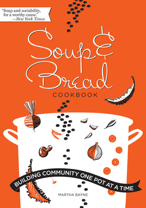 Soup & Bread Cookbook: Building Community One Pot at a Time (ebook)