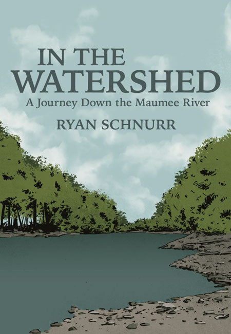 In The Watershed: A Journey Down The Maumee River - Belt Publishing