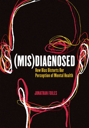 (Mis)Diagnosed: How Bias Distorts Our Perception of Mental Health (Pre-order)