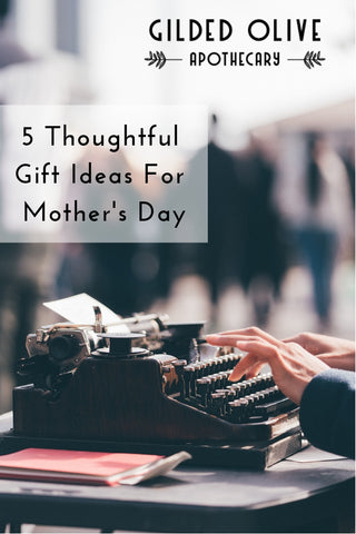 5 Thoughtful Gift Idea's For Mother's Day