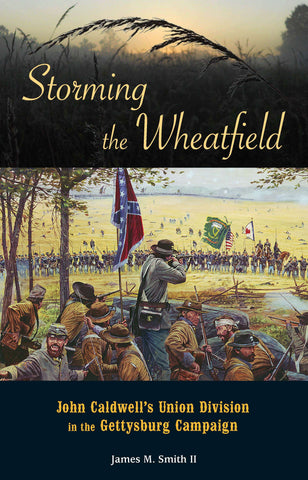 Storming the Wheatfield: John Caldwell's Union Division in the Gettysburg Campaign