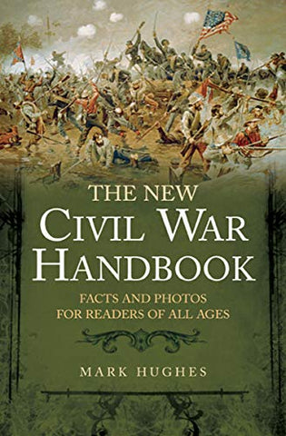 New Civil War Handbook: Facts and Photos for Readers of All Ages