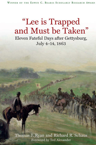 """Lee Is Trapped, and Must be Taken"": Eleven Fateful Days after Gettysburg: July 4 - 14, 1863"