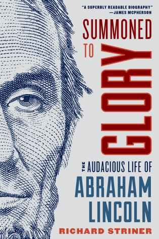 Summoned to Glory, The Audacious Life of Abraham Lincoln
