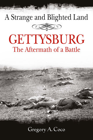 A Strange and Blighted Land - Gettysburg: The Aftermath of the Battle