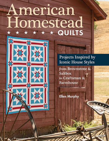 American Homestead Quilts: Projects Inspired by Iconic House Styles