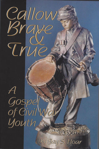 Callow, Brave, and True : A Gospel of Civil War Youth