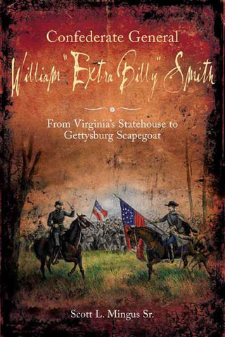 "Confederate General William ""Extra Billy"" Smith book by Scott Mingus, Sr."