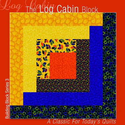 The Log Cabin Block: A Classic for Today's Quilts