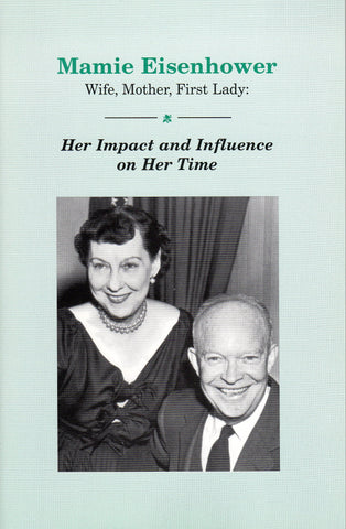 Mamie Eisenhower: Wife, Mother, First Lady