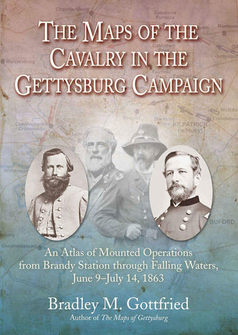 The Maps of the Cavalry in the Gettysburg Campaign: An Atlas of Mounted Operations from Brandy Station Through Falling Waters, June 9 – July 14, 1863