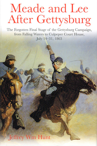 Meade and Lee After Gettysburg: The Forgotten Final Stage of the Gettysburg Campaign, from Falling Waters to Culpeper Court House, July 14-31, 1863
