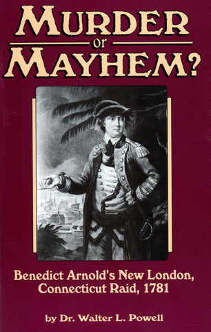 Murder or Mayhem: Benedict Arnold's New London, Connecticut Raid, 1781