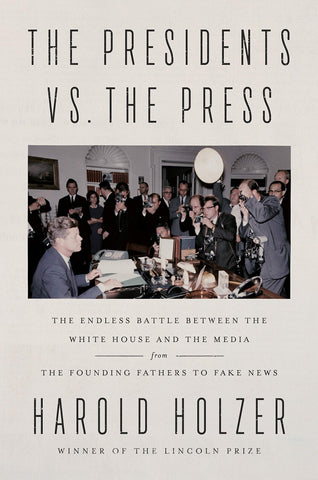 The Presidents vs. the Press: The Endless Battle between the White House and the Media
