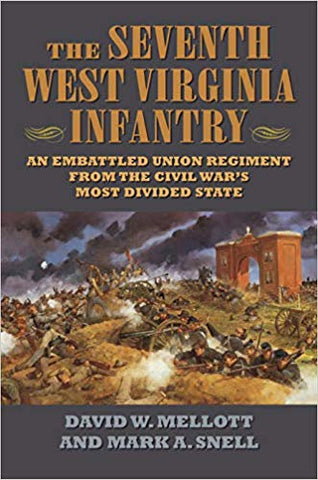 The Seventh West Virginia Infantry An Embattled Union Regiment...