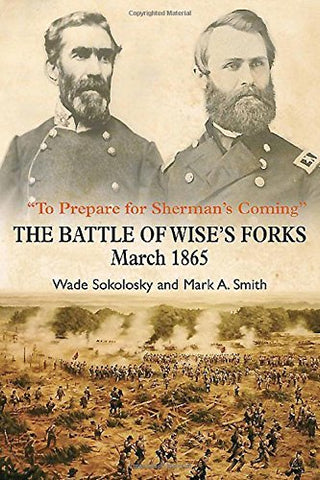 To Prepare for Sherman's Coming: The Battle of Wise's Forks, March 1865