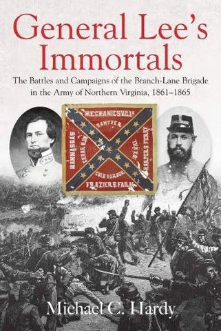 General Lee's Immortals: The Battles and Campaigns of the Branch-Lane Brigade in the Army of Northern Virginia, 1861-1865