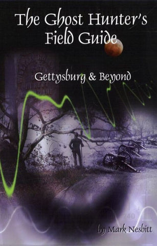 Ghost Hunter's Field Guide Gettysburg & Beyond