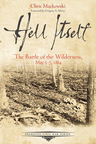 Hell Itself - The battle of the Wilderness, May 5-7, 1864.