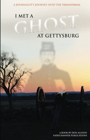 I Met a Ghost at Gettysburg: A Journalist's Journey Into the Paranormal