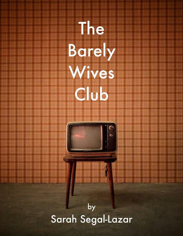 The Barely Wives Club by Sarah Segal-Lazar