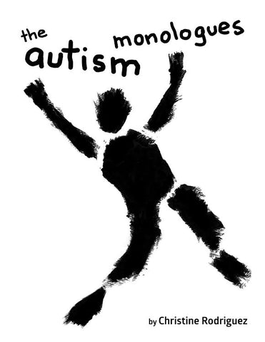 The Autism Monologues by Christine Rodriguez