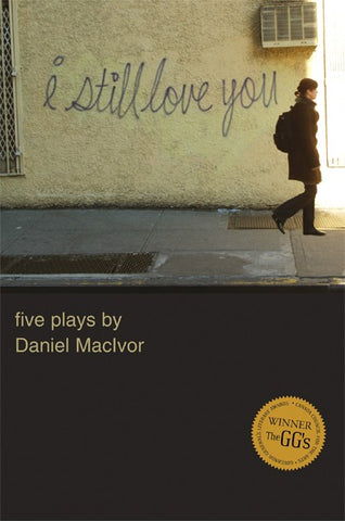 I Still Love You: 5 Plays (Anthology) by Daniel MacIvor