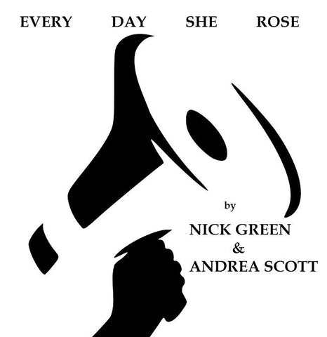Every Day She Rose by Andrea Scott & Nick Green