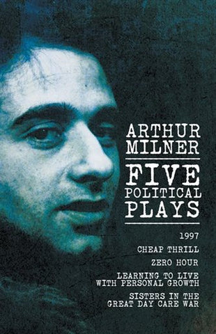 Five Political Plays by Arthur Milner