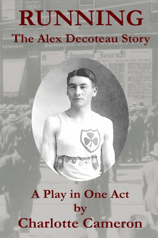 Running: the Alex Decoteau Story by Charlotte Cameron