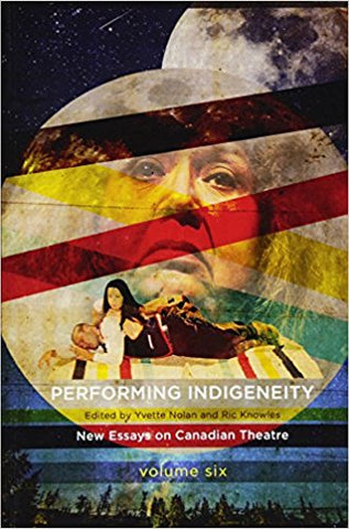 Cover of Performing Indigeneity - New Essays on Canadian Theatre